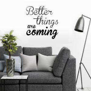 מדבקת קיר better things are coming על קיר סלון